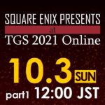 Sunday, October 3 part1  SQUARE ENIX PRESENTS at TGS 2021 Online
